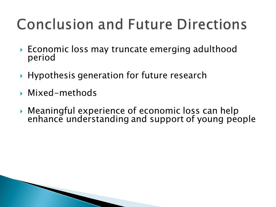  Economic loss may truncate emerging adulthood period  Hypothesis generation for future research  Mixed-methods  Meaningful experience of economic loss can help enhance understanding and support of young people