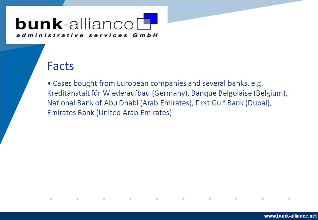 www.company.com Facts Cases bought from European companies and several banks, e.g. Kreditanstalt für Wiederaufbau (Germany), Banque Belgolaise (Belgiu
