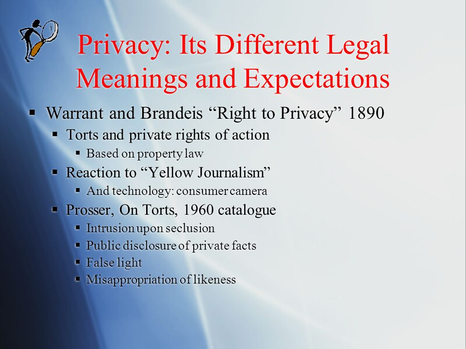 """Privacy: Its Different Legal Meanings and Expectations  Warrant and Brandeis """"Right to Privacy"""" 1890  Torts and private rights of action  Based on"""