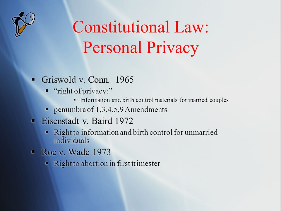 """Constitutional Law: Personal Privacy  Griswold v. Conn. 1965  """"right of privacy:""""  Information and birth control materials for married couples  pe"""