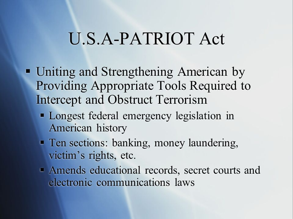 U.S.A-PATRIOT Act  Uniting and Strengthening American by Providing Appropriate Tools Required to Intercept and Obstruct Terrorism  Longest federal e