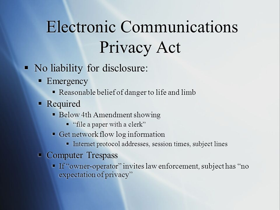 Electronic Communications Privacy Act  No liability for disclosure:  Emergency  Reasonable belief of danger to life and limb  Required  Below 4th