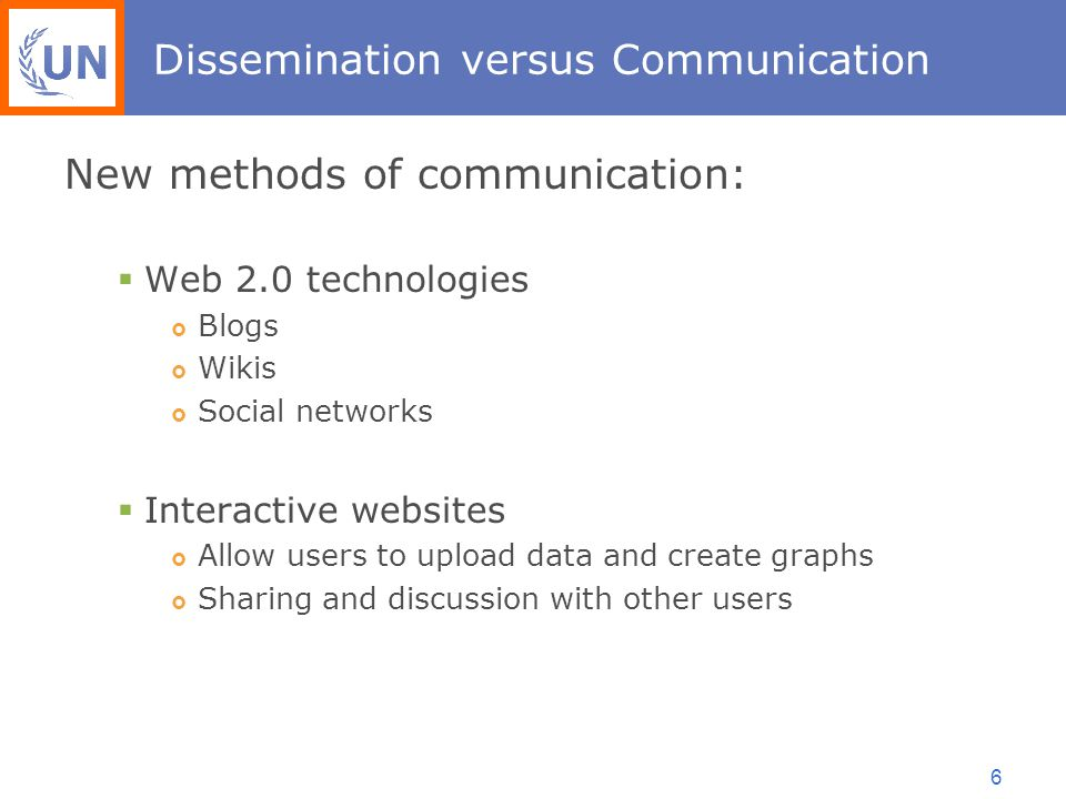 6 Dissemination versus Communication New methods of communication:  Web 2.0 technologies  Blogs  Wikis  Social networks  Interactive websites  Allow users to upload data and create graphs  Sharing and discussion with other users