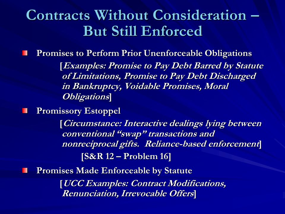 Contracts Without Consideration – But Still Enforced Promises to Perform Prior Unenforceable Obligations [Examples: Promise to Pay Debt Barred by Stat