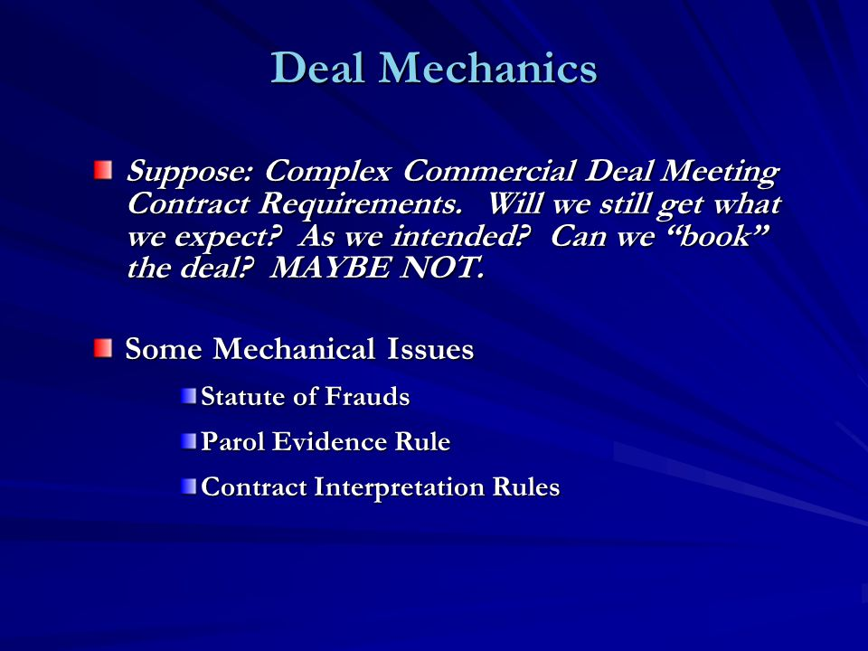 "Deal Mechanics Suppose: Complex Commercial Deal Meeting Contract Requirements. Will we still get what we expect? As we intended? Can we ""book"" the dea"