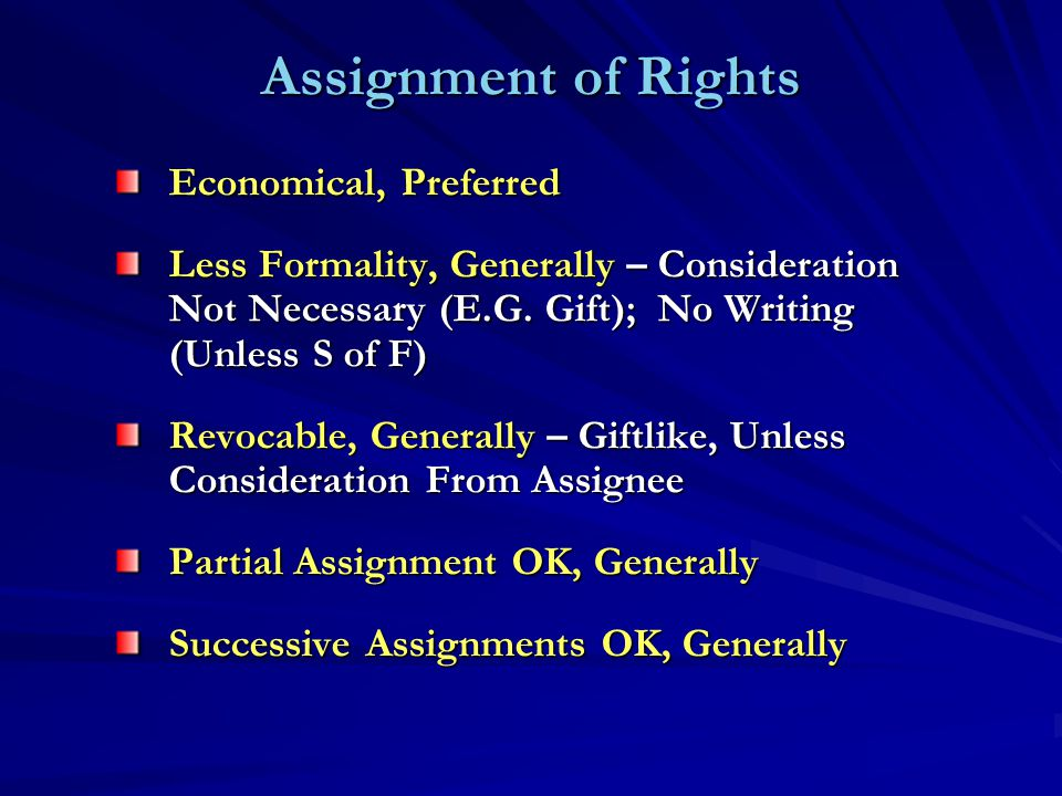 Assignment of Rights Economical, Preferred Less Formality, Generally – Consideration Not Necessary (E.G. Gift); No Writing (Unless S of F) Revocable,