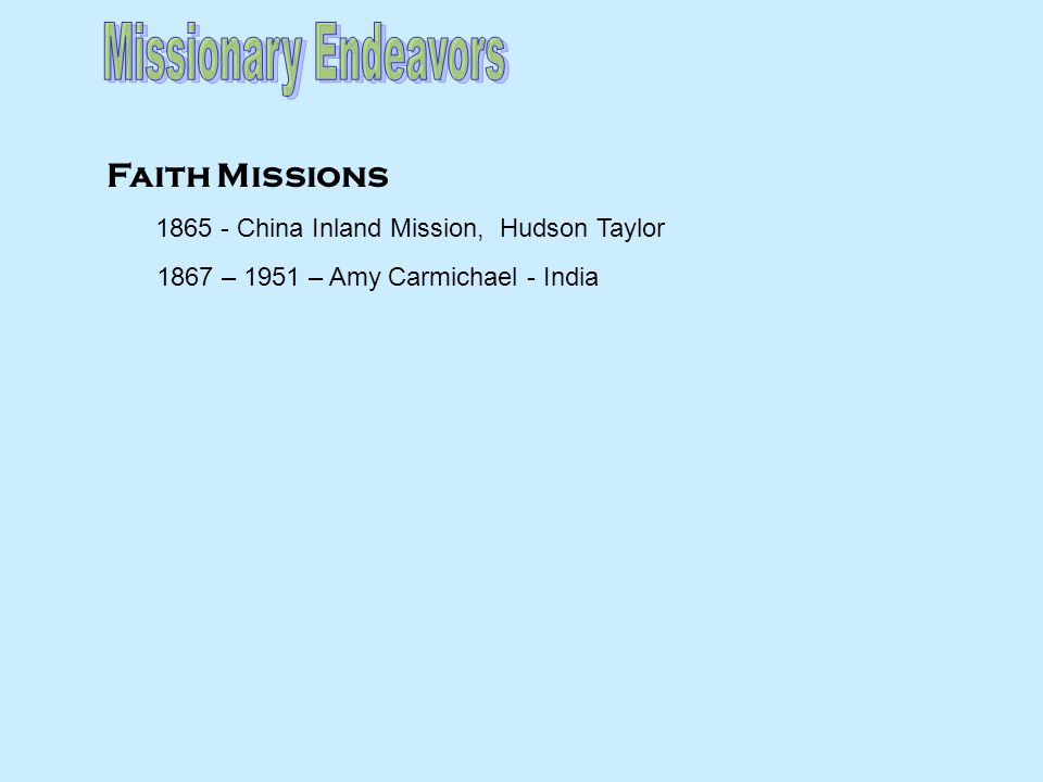 Faith Missions 1865 - China Inland Mission, Hudson Taylor 1867 – 1951 – Amy Carmichael - India