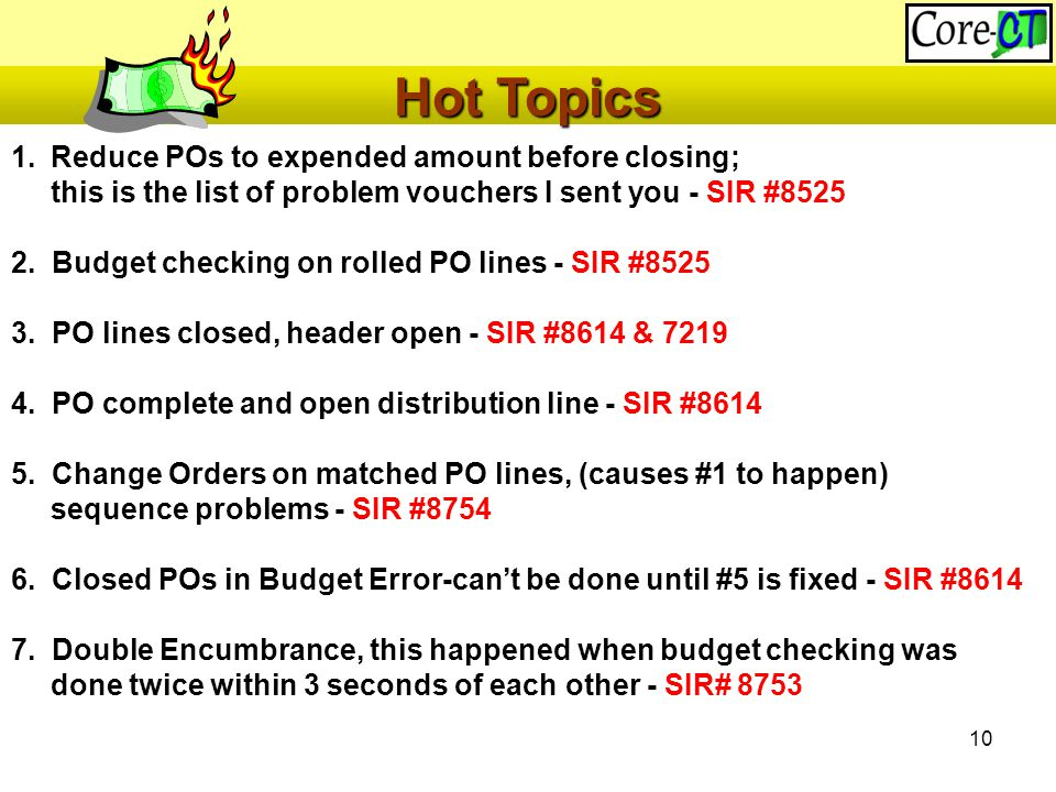 10 1.Reduce POs to expended amount before closing; this is the list of problem vouchers I sent you - SIR #8525 2.