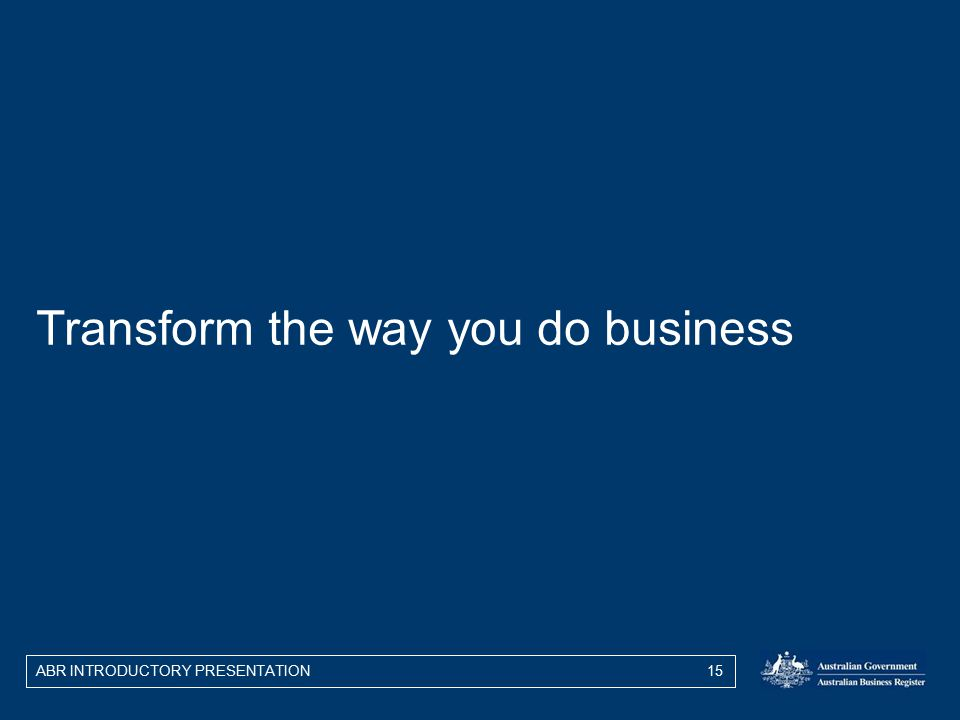 ABR INTRODUCTORY PRESENTATION 15 Transform the way you do business