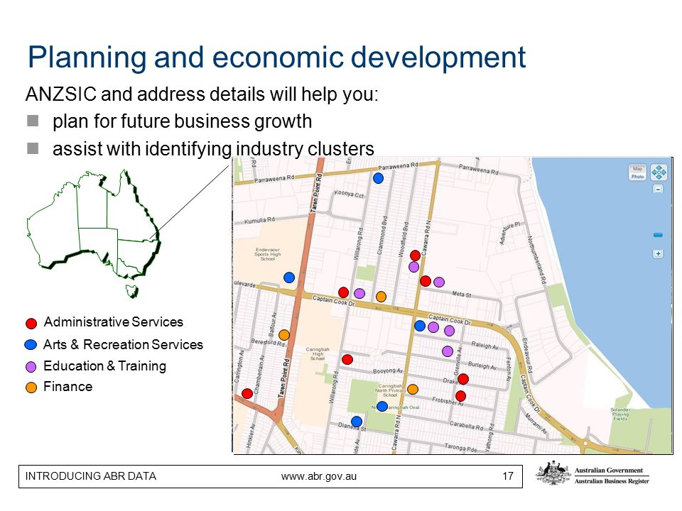 INTRODUCING ABR DATA www.abr.gov.au 17 Administrative Services Arts & Recreation Services Finance Education & Training Planning and economic development ANZSIC and address details will help you: plan for future business growth assist with identifying industry clusters