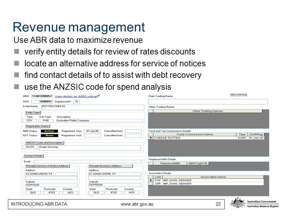 INTRODUCING ABR DATA www.abr.gov.au 22 Revenue management Use ABR data to maximize revenue verify entity details for review of rates discounts locate