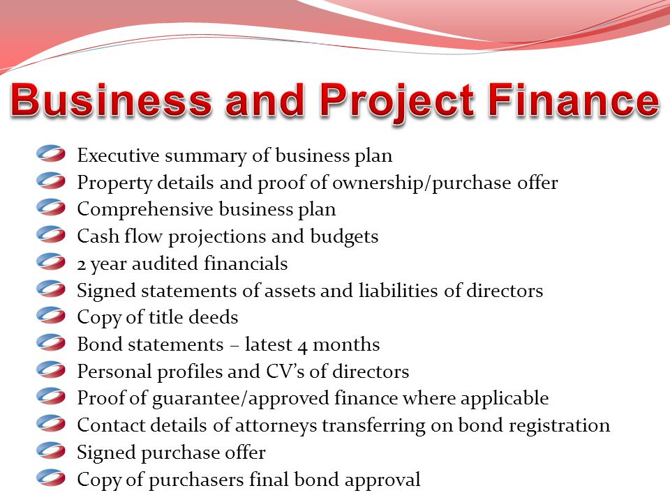 Executive summary of business plan Property details and proof of ownership/purchase offer Comprehensive business plan Cash flow projections and budget