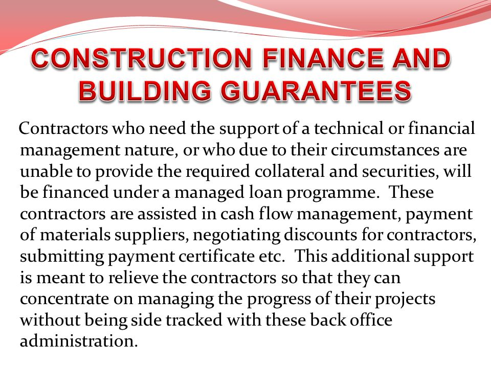 Contractors who need the support of a technical or financial management nature, or who due to their circumstances are unable to provide the required c