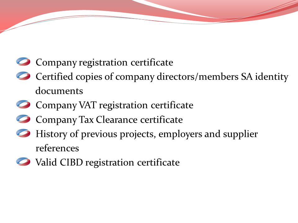 Company registration certificate Certified copies of company directors/members SA identity documents Company VAT registration certificate Company Tax