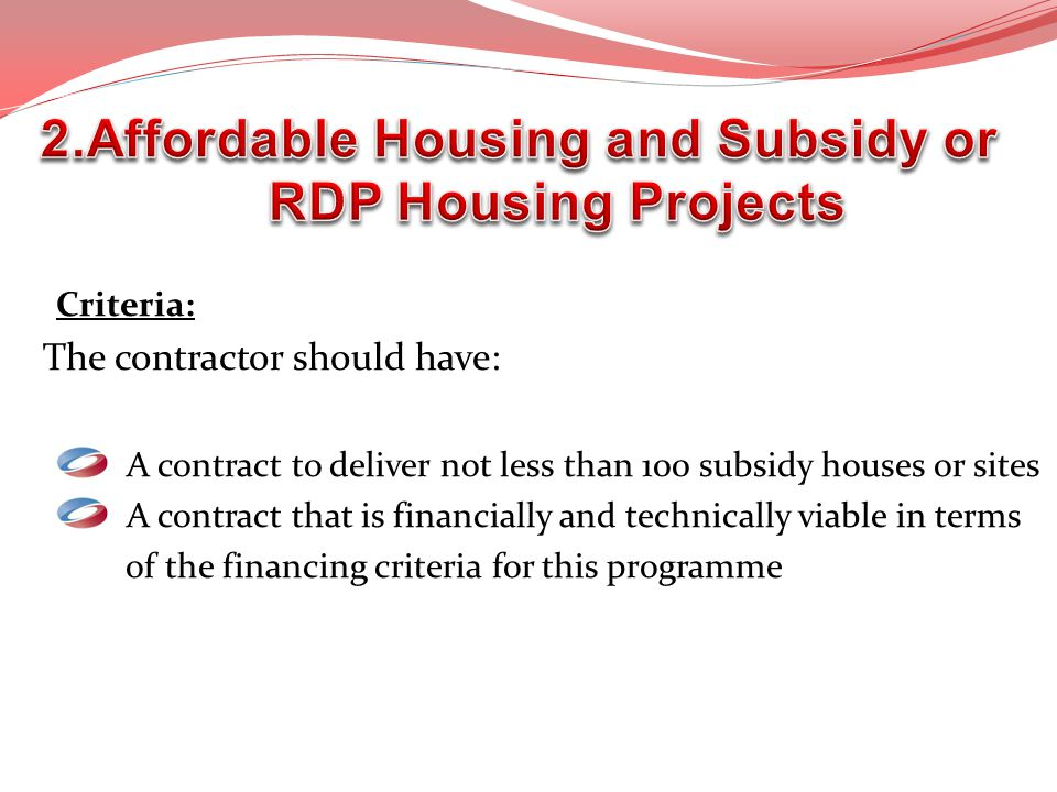 Criteria: The contractor should have: A contract to deliver not less than 100 subsidy houses or sites A contract that is financially and technically v