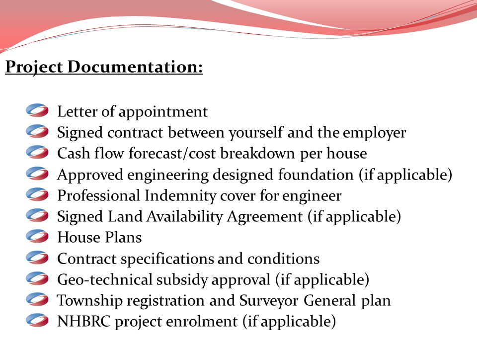 Project Documentation: Letter of appointment Signed contract between yourself and the employer Cash flow forecast/cost breakdown per house Approved en