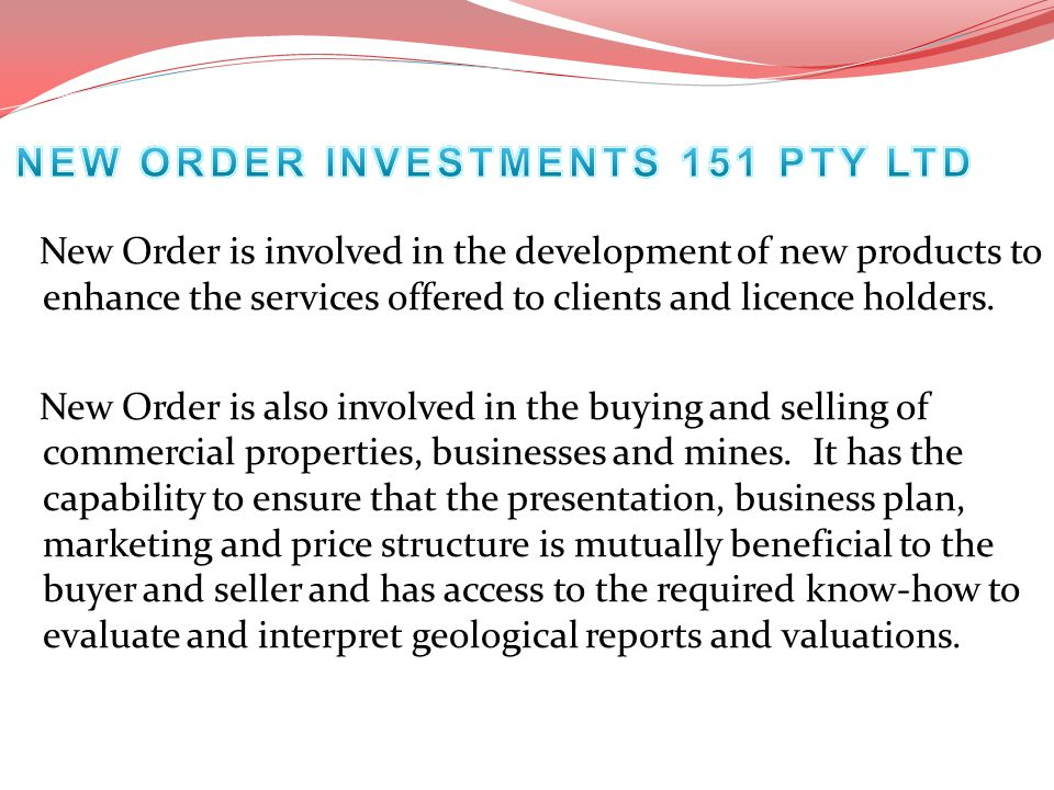 New Order is involved in the development of new products to enhance the services offered to clients and licence holders. New Order is also involved in