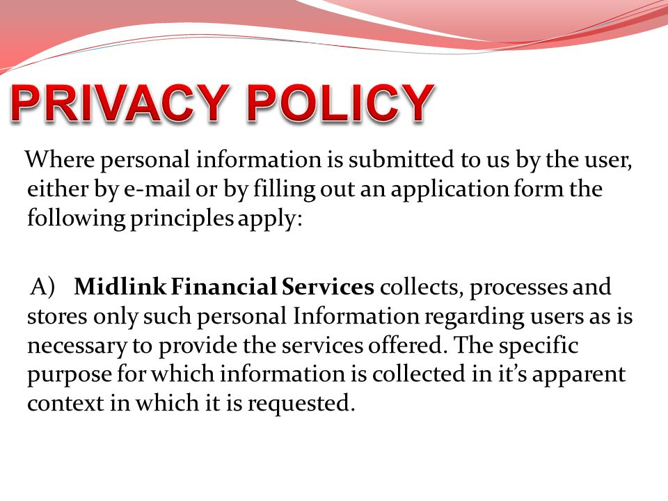 Where personal information is submitted to us by the user, either by e-mail or by filling out an application form the following principles apply: A)Mi