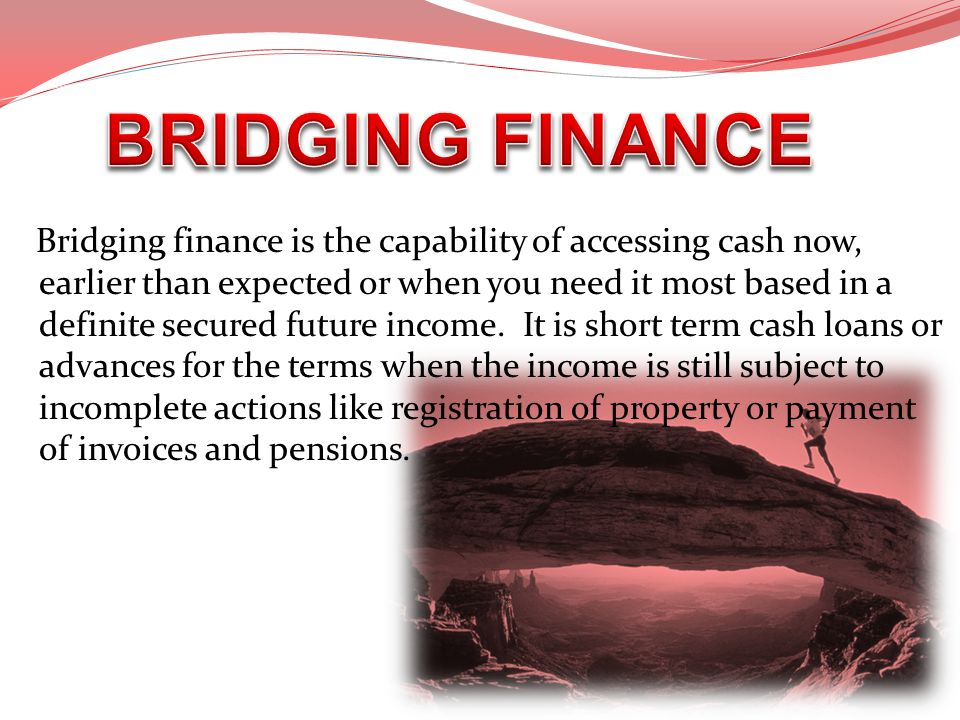 Bridging finance is the capability of accessing cash now, earlier than expected or when you need it most based in a definite secured future income. It