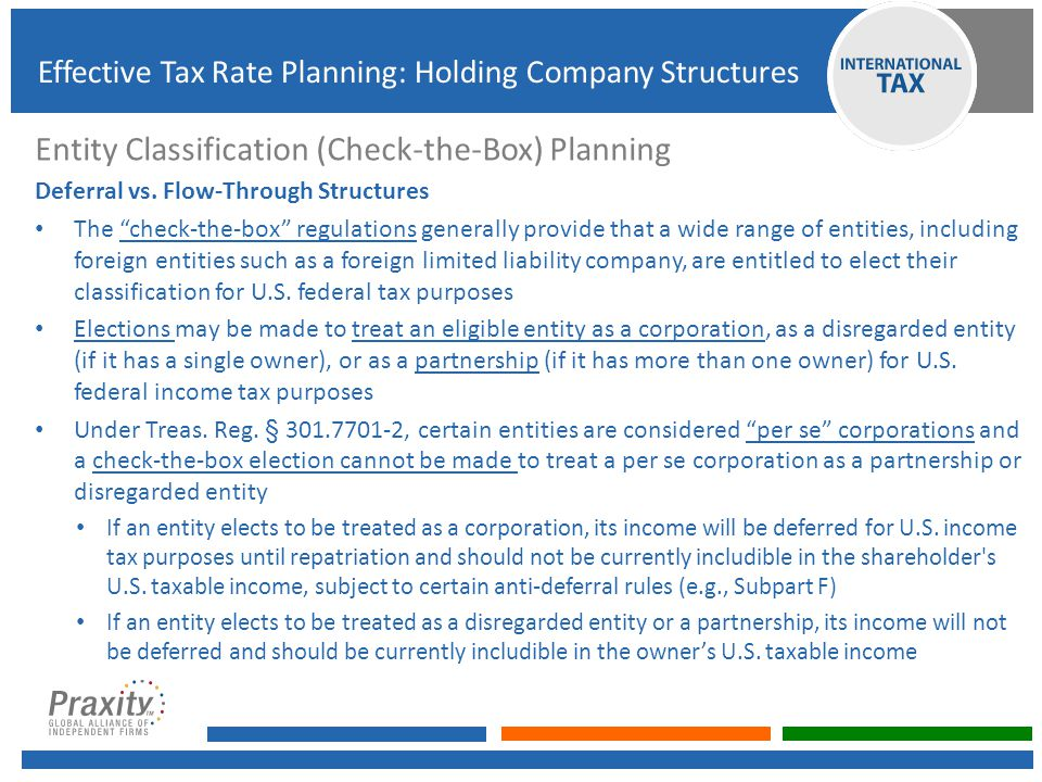 Entity Classification (Check-the-Box) Planning (cont'd) Foreign Tax Credit Considerations Entity elects to be treated as a corporation.