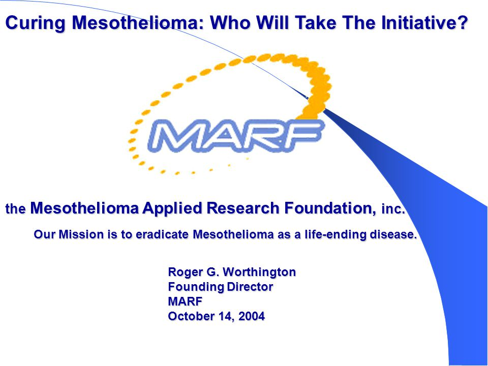 Our Mission is to eradicate Mesothelioma as a life-ending disease. the Mesothelioma Applied Research Foundation, inc. Curing Mesothelioma: Who Will Ta