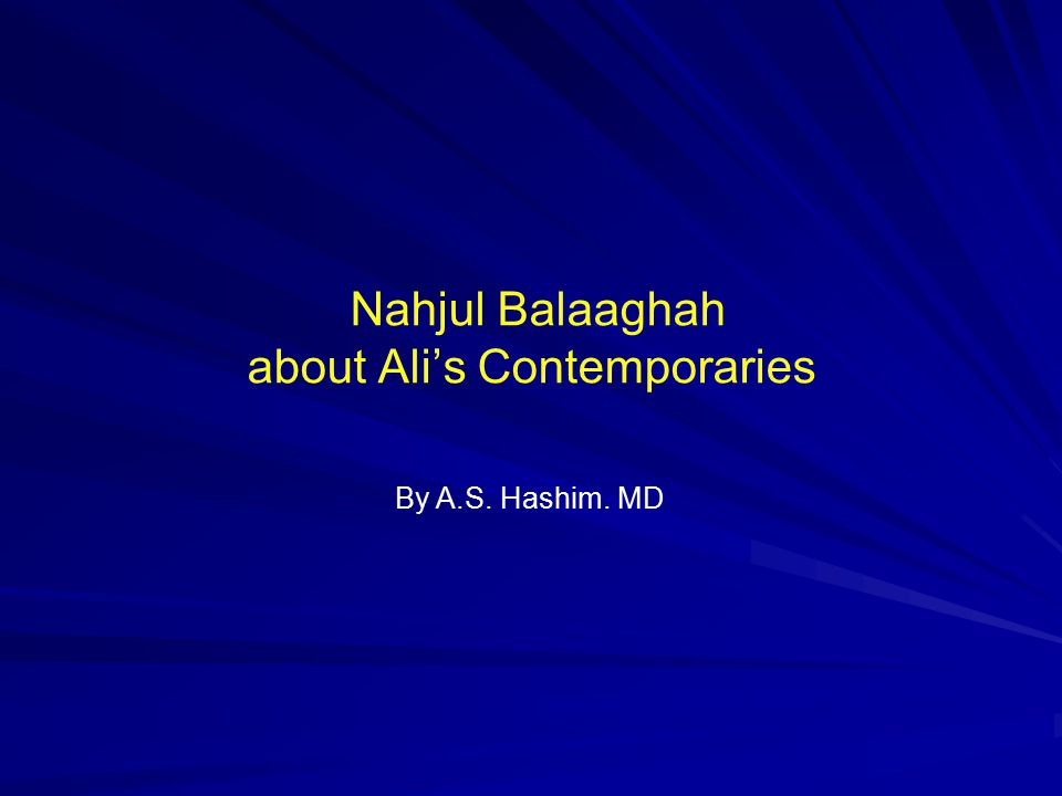 Nahjul Balaaghah about Ali's Contemporaries By A.S. Hashim. MD