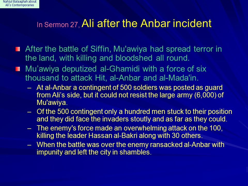 Nahjul Balaaghah about Ali s Contemporaries In Sermon 27, Ali after the Anbar incident After the battle of Siffin, Mu awiya had spread terror in the land, with killing and bloodshed all round.