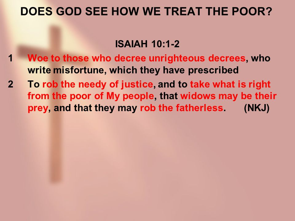 DOES GOD SEE HOW WE TREAT THE POOR.