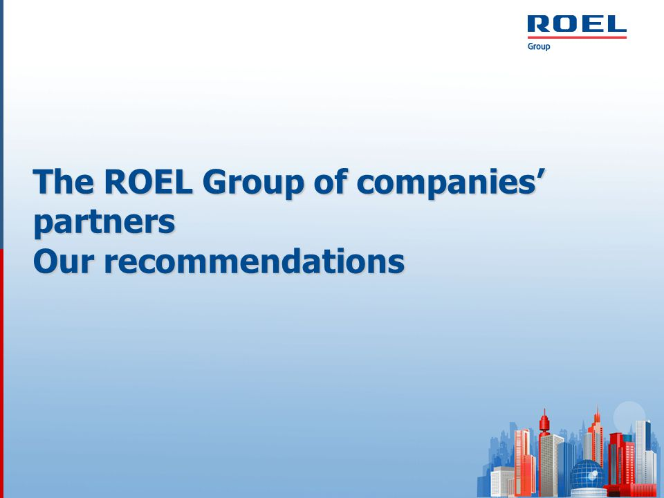 The ROEL Group of companies' partners Our recommendations