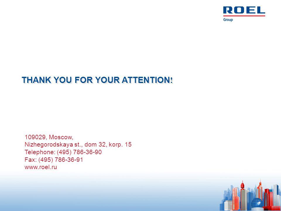 109029, Moscow, Nizhegorodskaya st., dom 32, korp. 15 Telephone: (495) 786-36-90 Fax: (495) 786-36-91 www.roel.ru THANK YOU FOR YOUR ATTENTION !