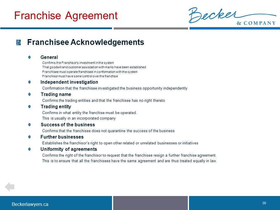 Beckerlawyers.ca. 20 Franchisee Acknowledgements General Confirms the Franchisor's investment in the system That goodwill and customer association wit