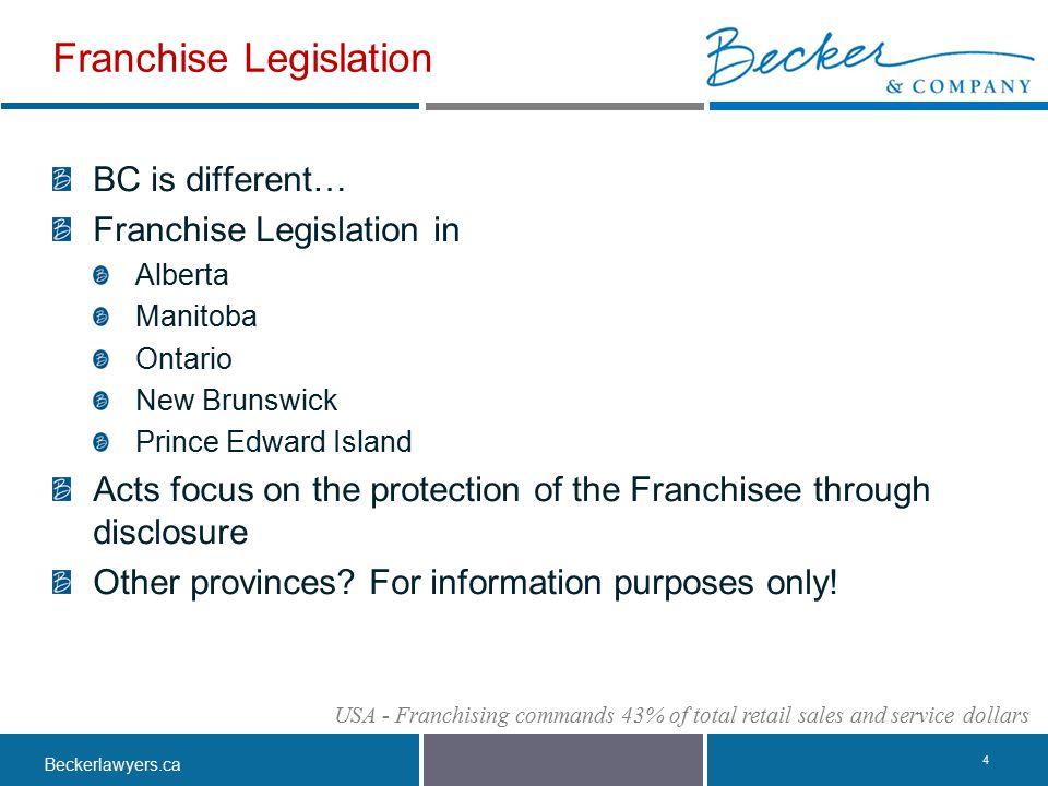 Beckerlawyers.ca. Franchise Legislation BC is different… Franchise Legislation in Alberta Manitoba Ontario New Brunswick Prince Edward Island Acts foc