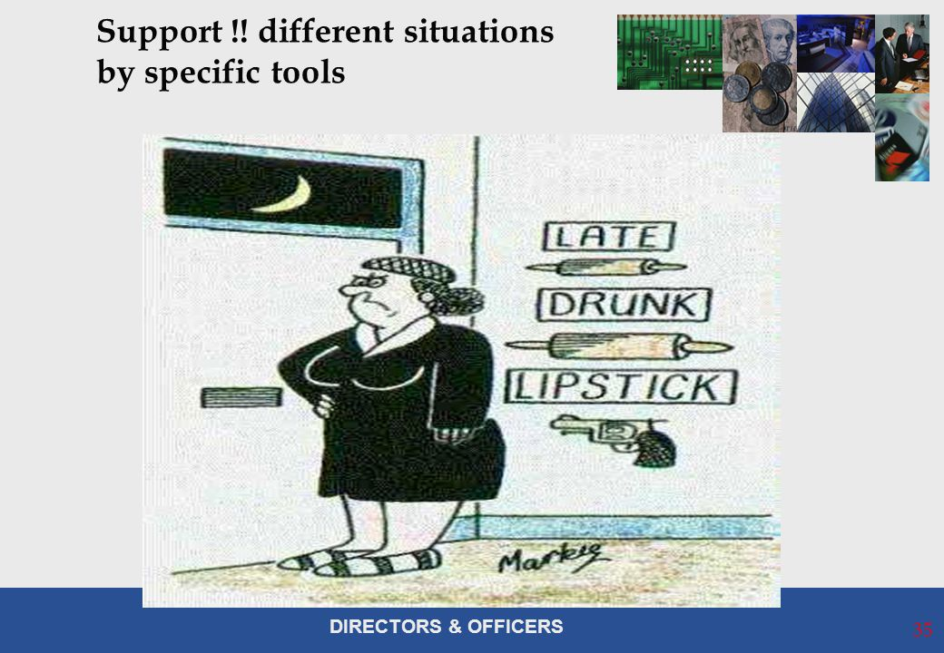 DIRECTORS & OFFICERS Support !! different situations by specific tools 35