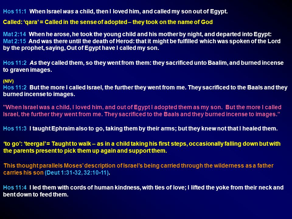 Hos 11:1 When Israel was a child, then I loved him, and called my son out of Egypt. Mat 2:14 When he arose, he took the young child and his mother by