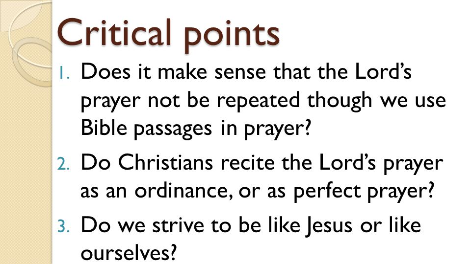 1. Does it make sense that the Lord's prayer not be repeated though we use Bible passages in prayer? 2. Do Christians recite the Lord's prayer as an o