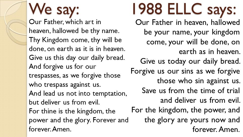 Matthew 6:9-13 says: Our Father which art in heaven, Hallowed be thy name.