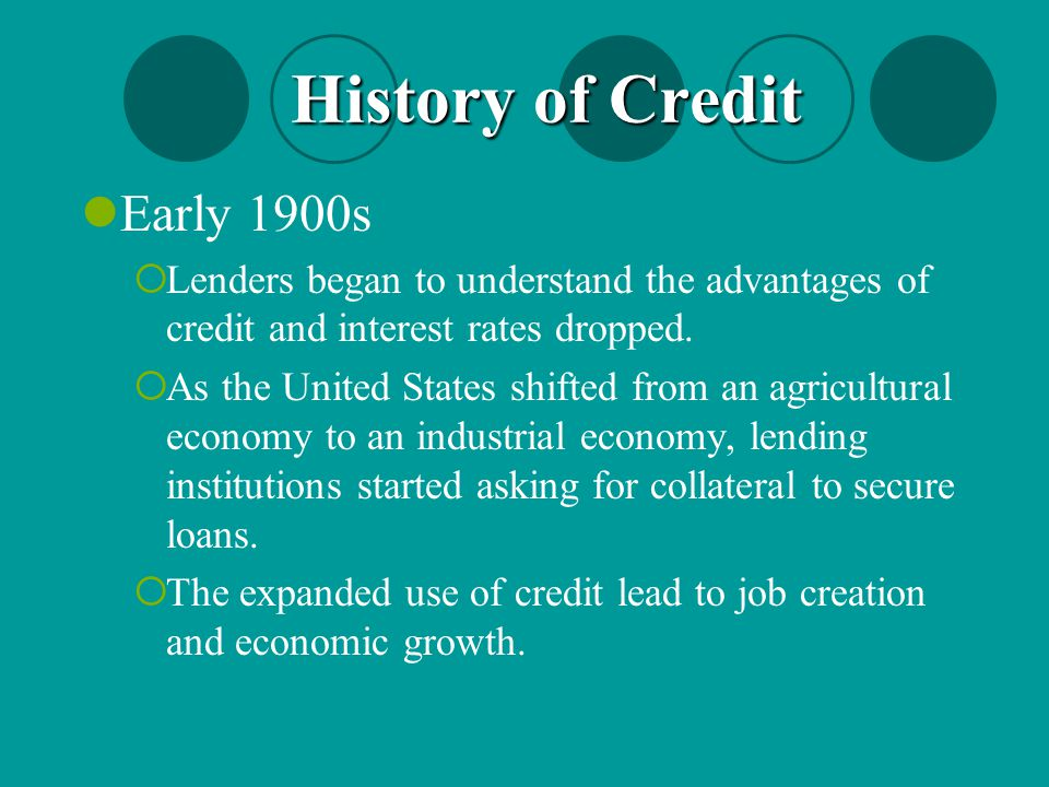 Early 1900s  Lenders began to understand the advantages of credit and interest rates dropped.  As the United States shifted from an agricultural eco