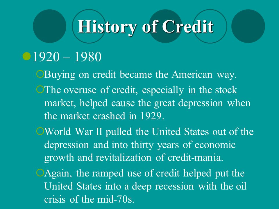 1920 – 1980  Buying on credit became the American way.  The overuse of credit, especially in the stock market, helped cause the great depression whe