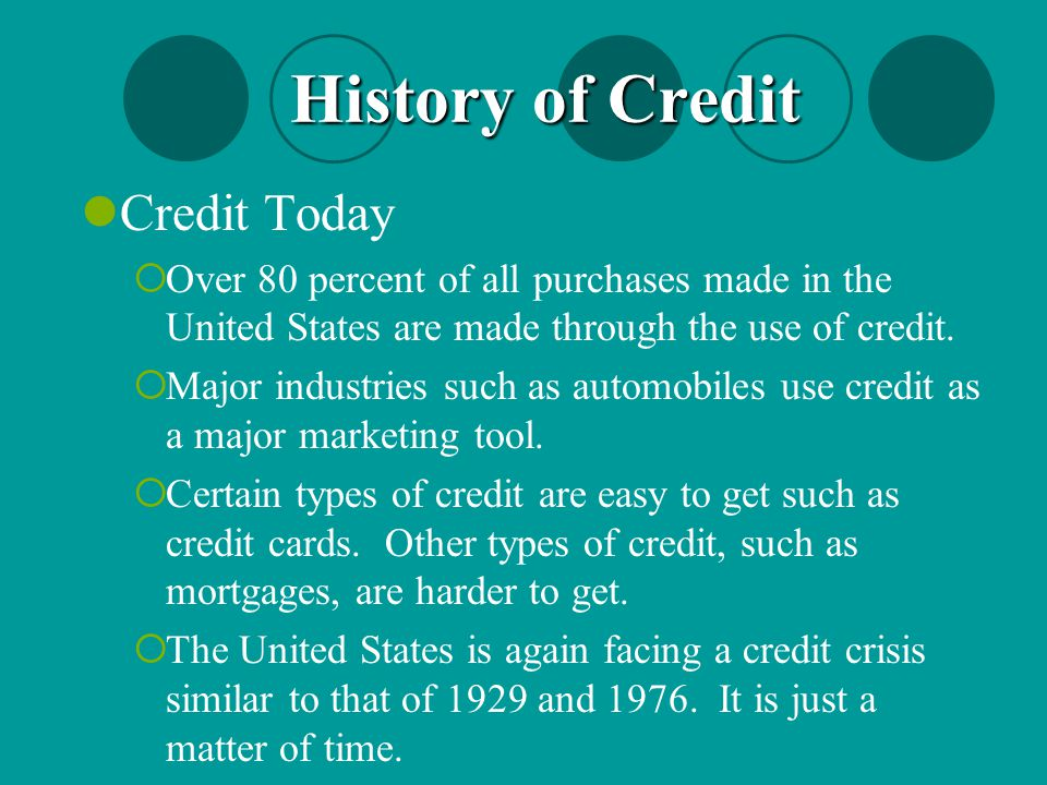 Credit Today  Over 80 percent of all purchases made in the United States are made through the use of credit.  Major industries such as automobiles u