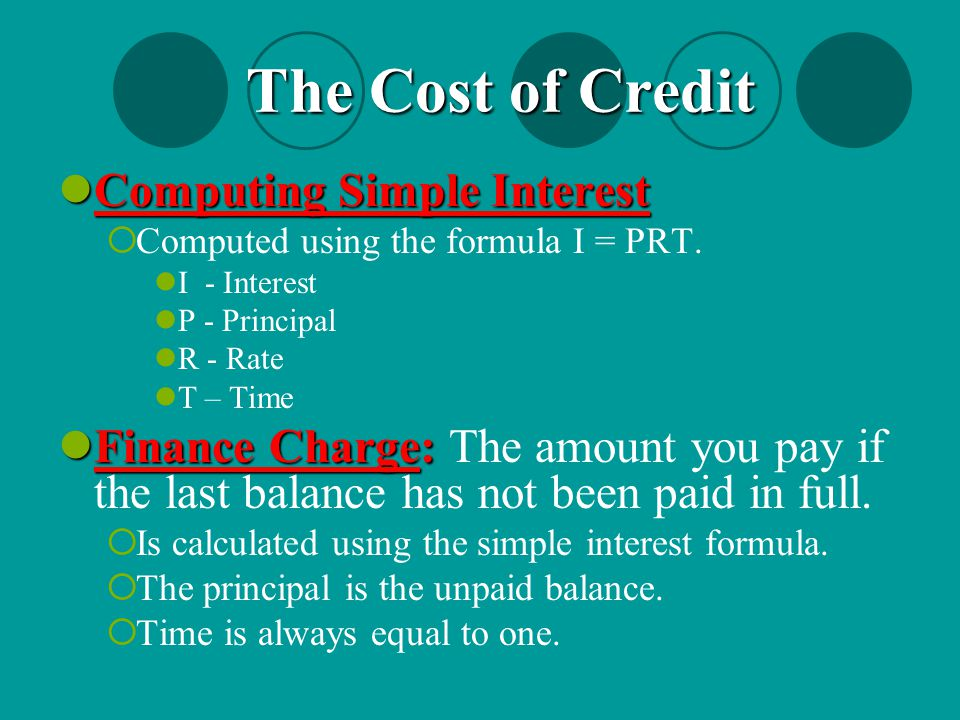 Computing Simple Interest Computing Simple Interest  Computed using the formula I = PRT. I - Interest P - Principal R - Rate T – Time Finance Charge: