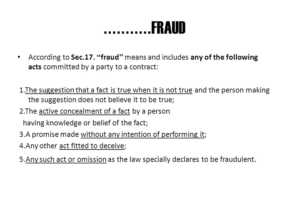 ……….. FRAUD The intention of the party making fraudulent misrepresentation must be to deceive the other party to the contract or to induce him to ente