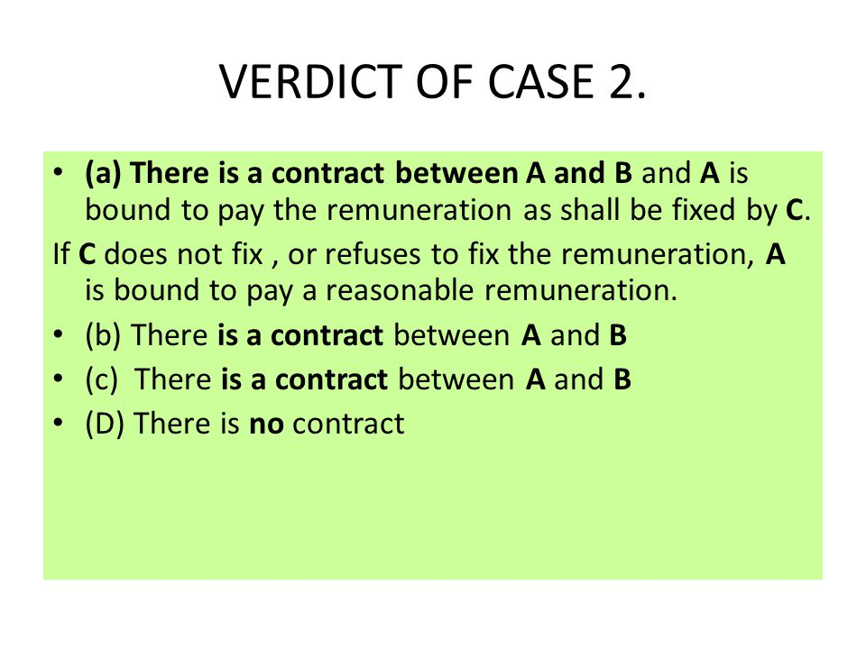 CASE 2. (a) A engages B for a certain work and promises to pay such remuneration as shall be fixed by C. B does the work. (b) A and B promise to marry