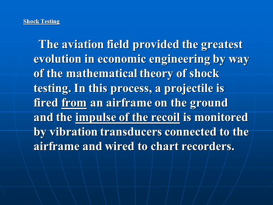 The aviation field provided the greatest evolution in economic engineering by way of the mathematical theory of shock testing.