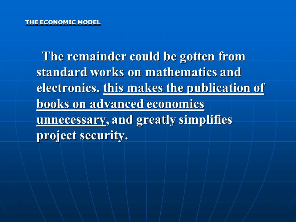 THE ECONOMIC MODEL The remainder could be gotten from standard works on mathematics and electronics.
