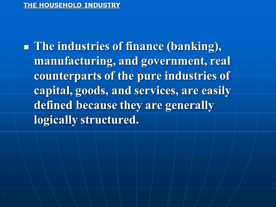 The industries of finance (banking), manufacturing, and government, real counterparts of the pure industries of capital, goods, and services, are easi