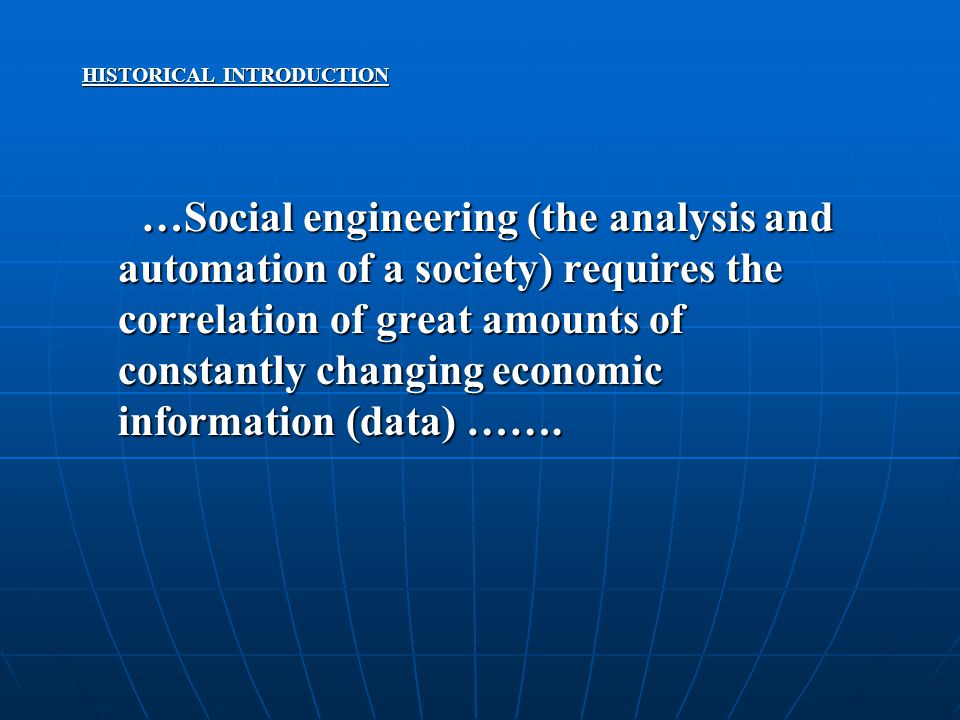 HISTORICAL INTRODUCTION …Social engineering (the analysis and automation of a society) requires the correlation of great amounts of constantly changin