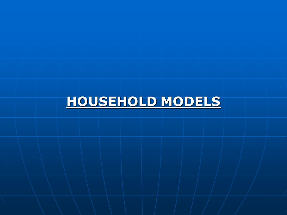 HOUSEHOLD MODELS HOUSEHOLD MODELS...The problem which a theoretical economist faces is that the consumer preferences of any household is not easily predictable and the technical coefficients of any one household tend to be a nonlinear, very complex, and variable function of income, prices, etc....The problem which a theoretical economist faces is that the consumer preferences of any household is not easily predictable and the technical coefficients of any one household tend to be a nonlinear, very complex, and variable function of income, prices, etc.