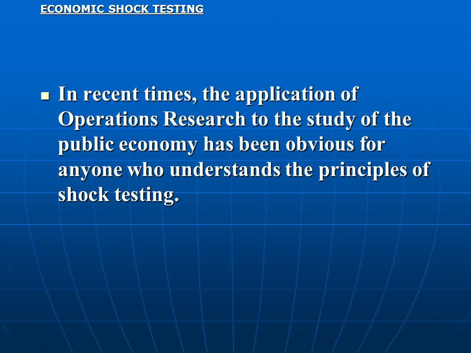 In recent times, the application of Operations Research to the study of the public economy has been obvious for anyone who understands the principles of shock testing.