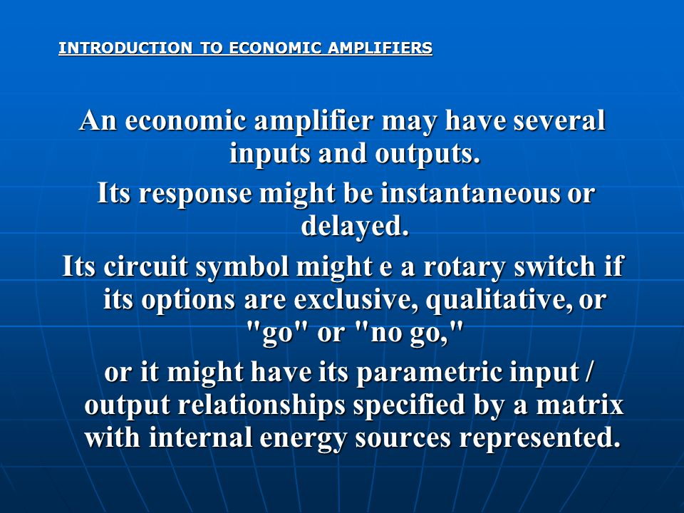 INTRODUCTION TO ECONOMIC AMPLIFIERS An economic amplifier may have several inputs and outputs.