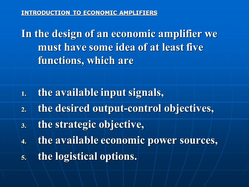 INTRODUCTION TO ECONOMIC AMPLIFIERS In the design of an economic amplifier we must have some idea of at least five functions, which are 1. the availab